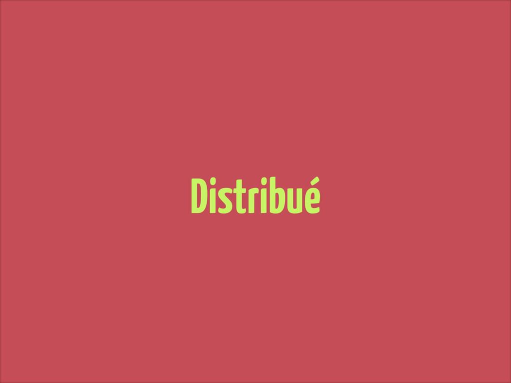 Distribué