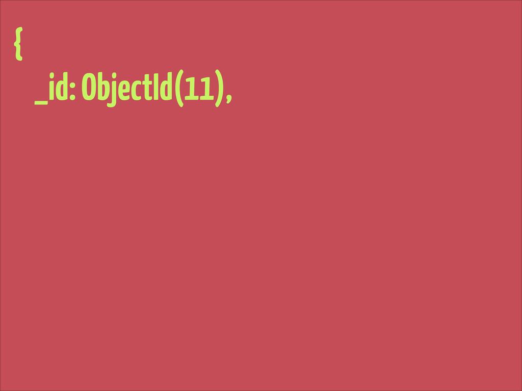 { _id: ObjectId(11),