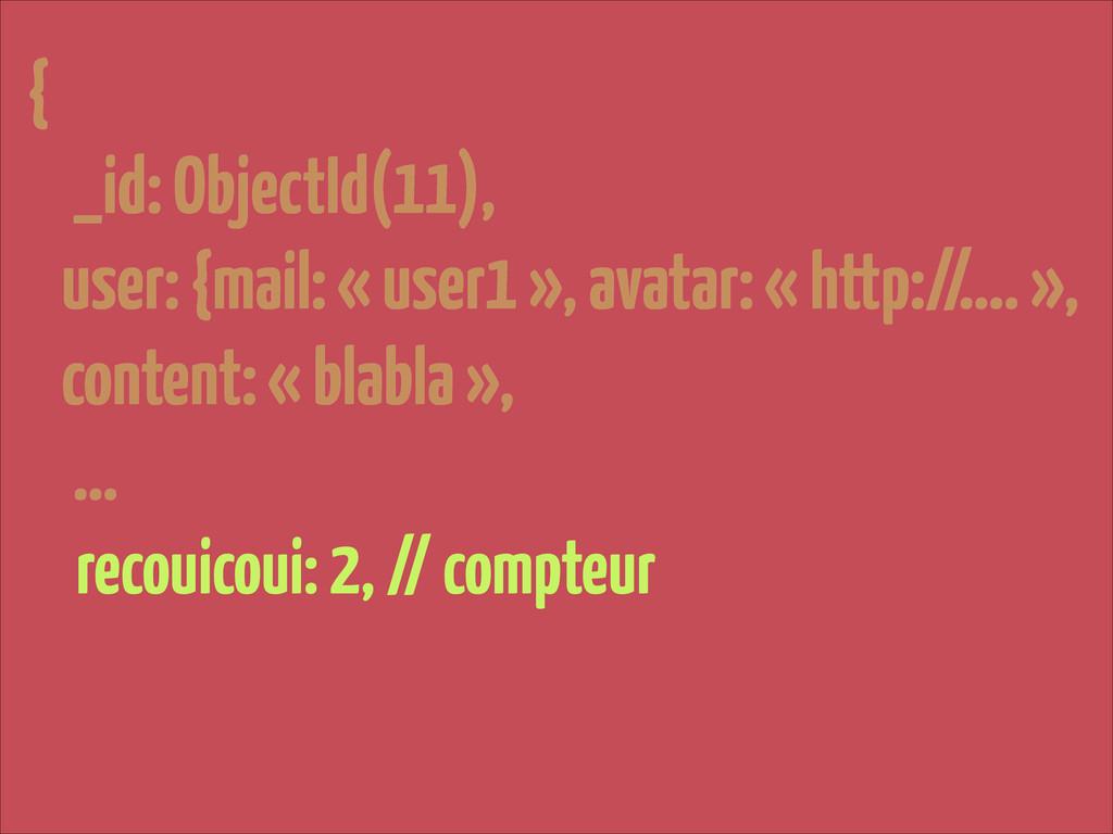 { _id: ObjectId(11), user: {mail: « user1 », av...
