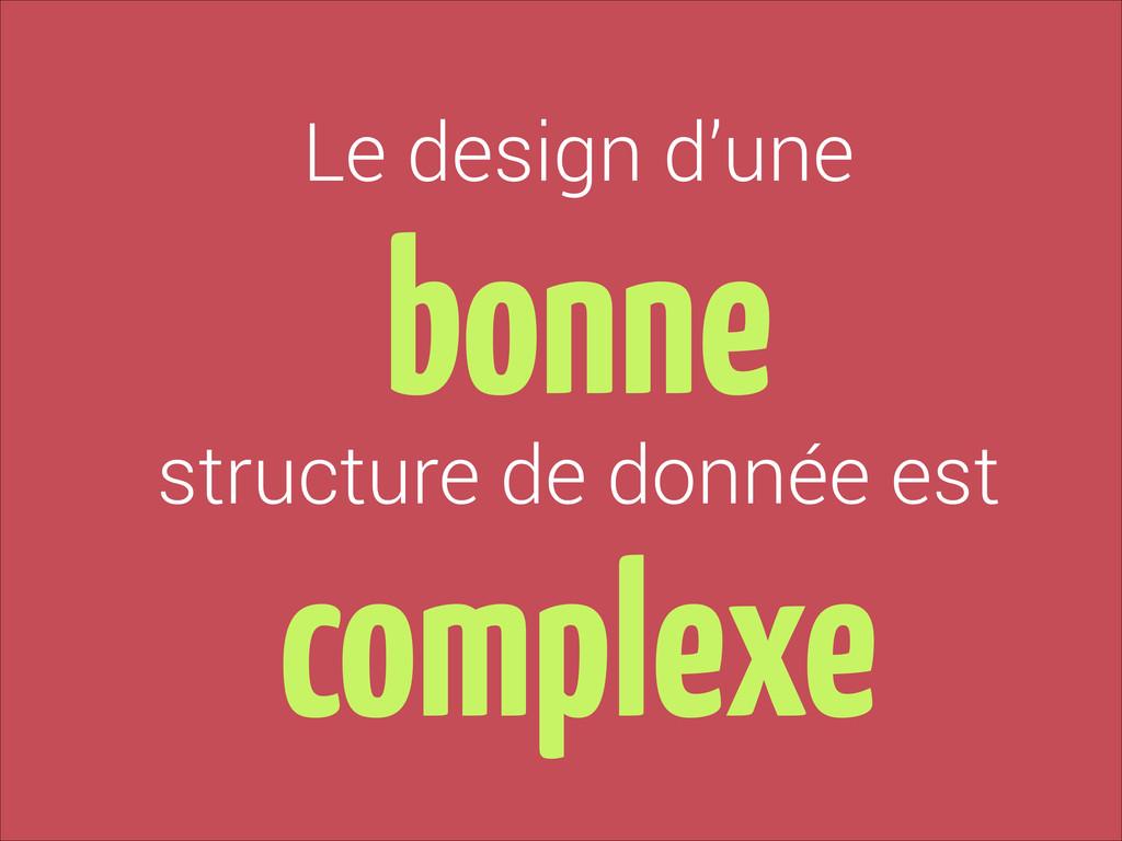 bonne complexe structure de donnée est Le desig...