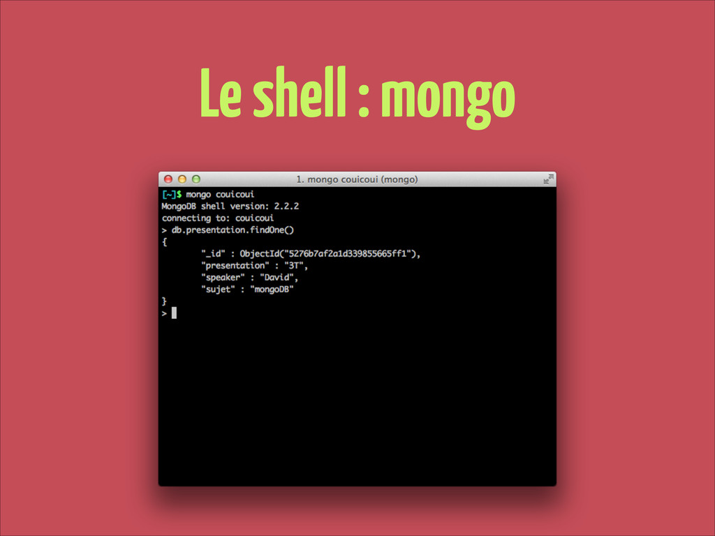 Le shell : mongo