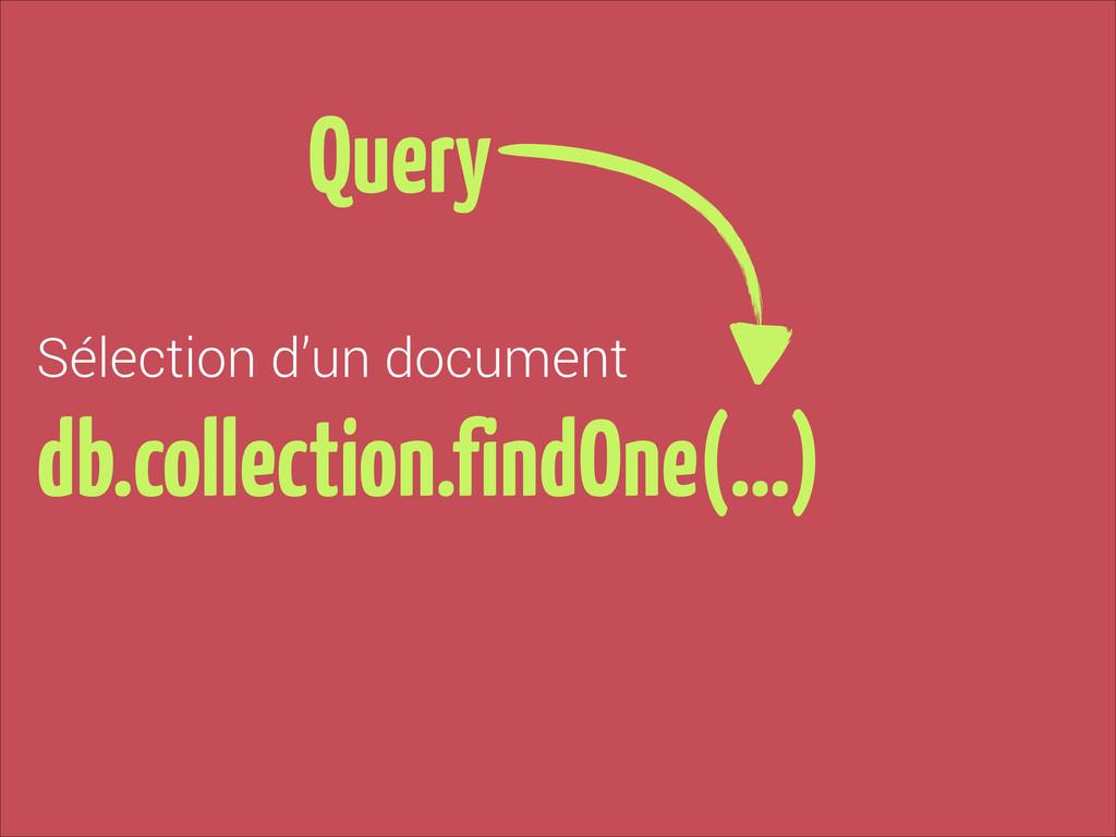 Sélection d'un document db.collection.findOne(…...