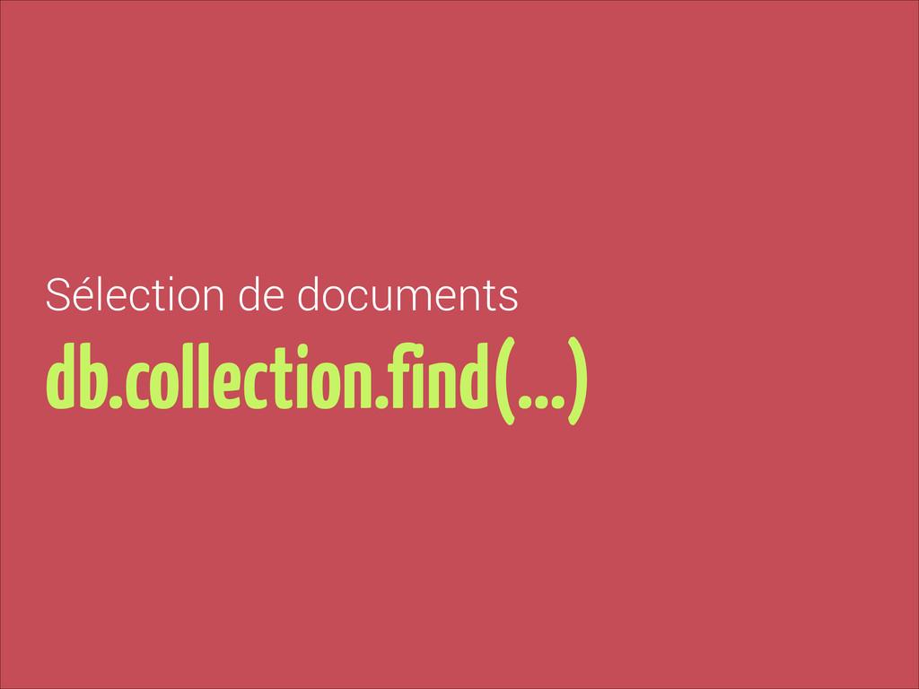 Sélection de documents db.collection.find(…)