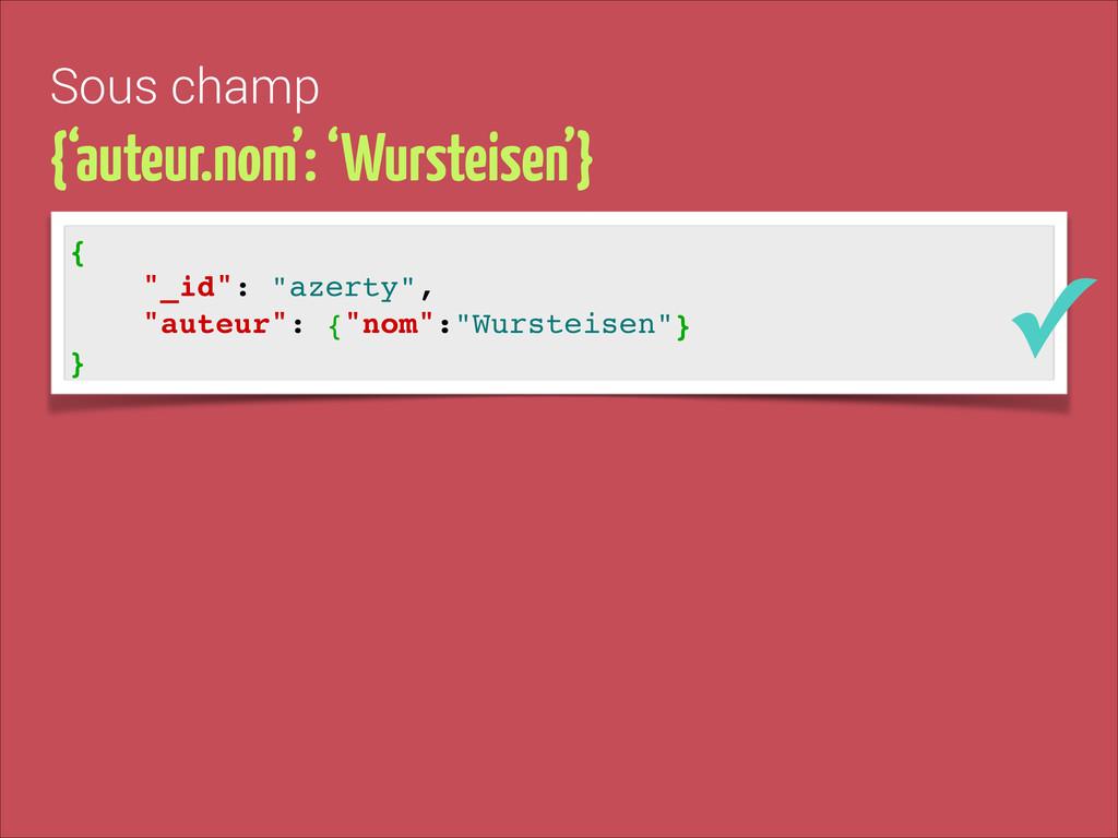 """Sous champ {'auteur.nom': 'Wursteisen'} {! """"_id..."""