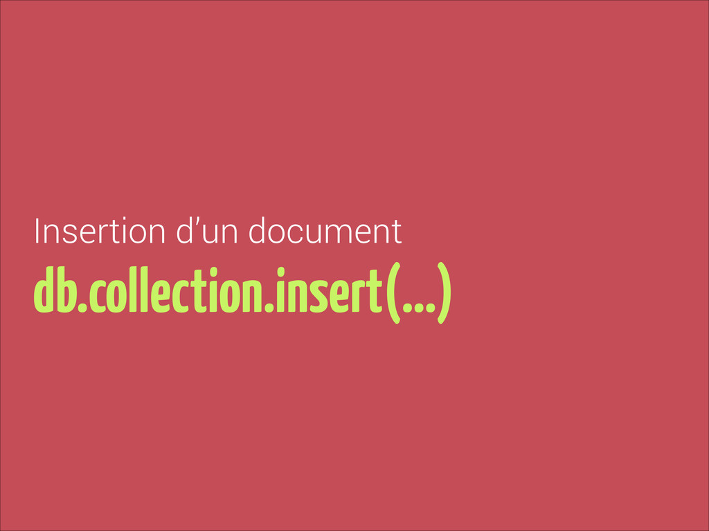 Insertion d'un document db.collection.insert(…)