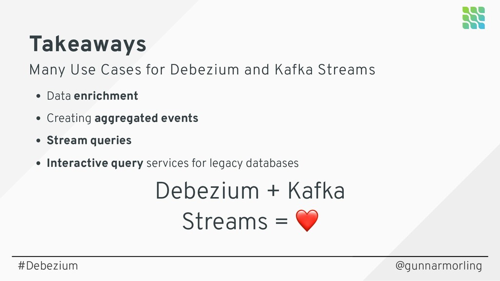 Takeaways Many Use Cases for Debezium and Kafka...