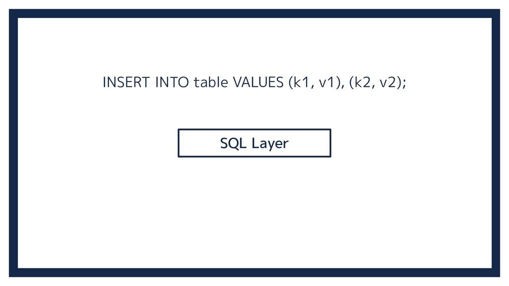 INSERT INTO table VALUES (k1, v1), (k2, v2); SQ...
