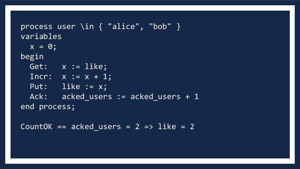 """process user \in { """"alice"""", """"bob"""" } variables x..."""