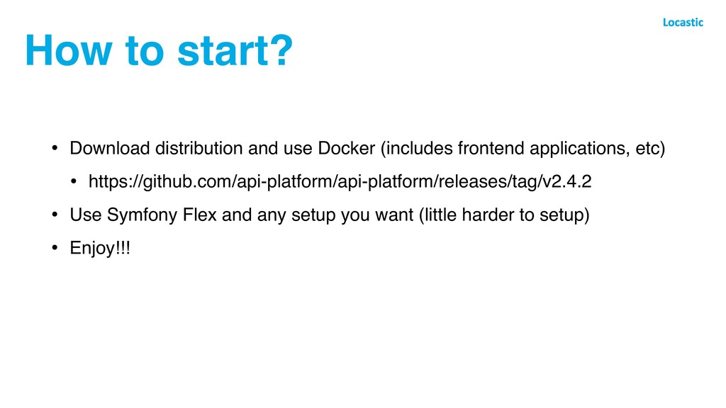 How to start? • Download distribution and use D...