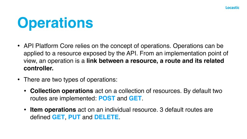 Operations • API Platform Core relies on the co...