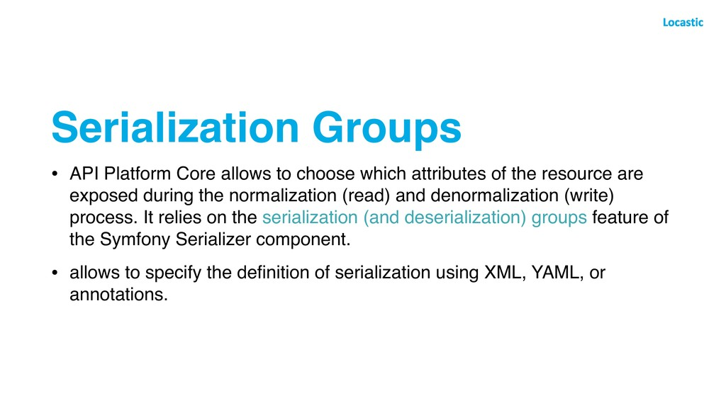Serialization Groups • API Platform Core allows...