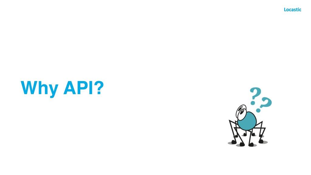 Why API?