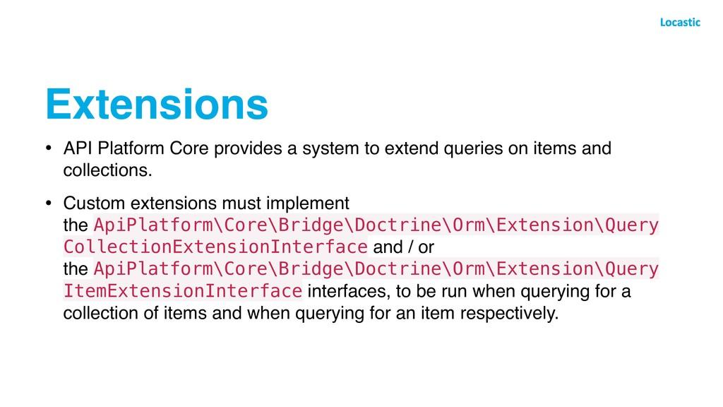 Extensions • API Platform Core provides a syste...