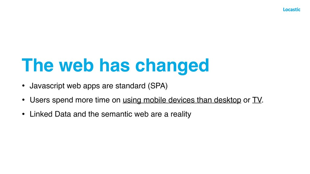 The web has changed • Javascript web apps are s...