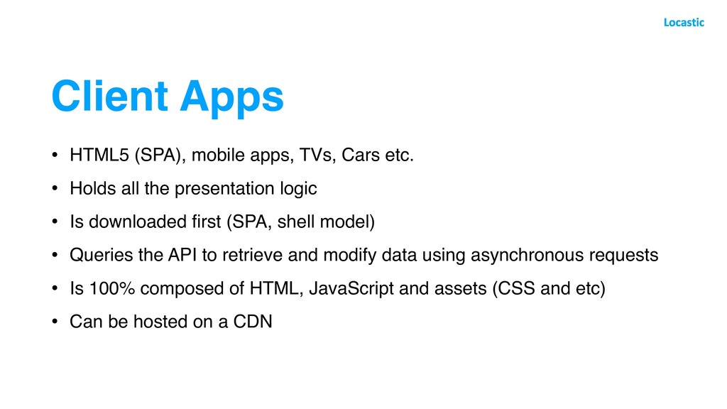 Client Apps • HTML5 (SPA), mobile apps, TVs, Ca...