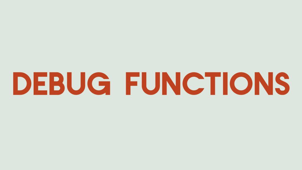Debug functions
