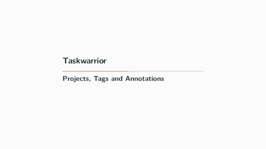 Taskwarrior Projects, Tags and Annotations
