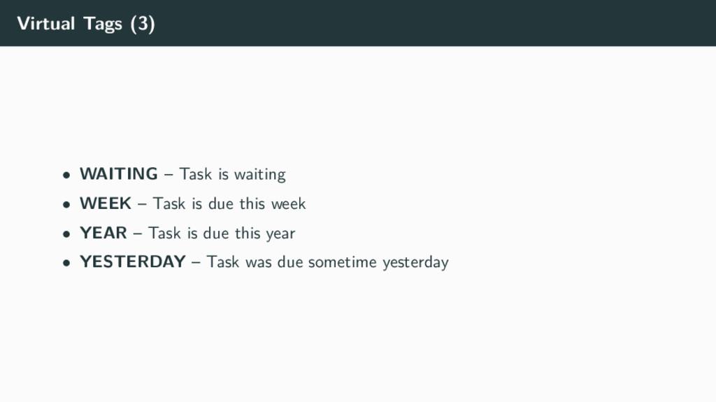 Virtual Tags (3) • WAITING – Task is waiting • ...