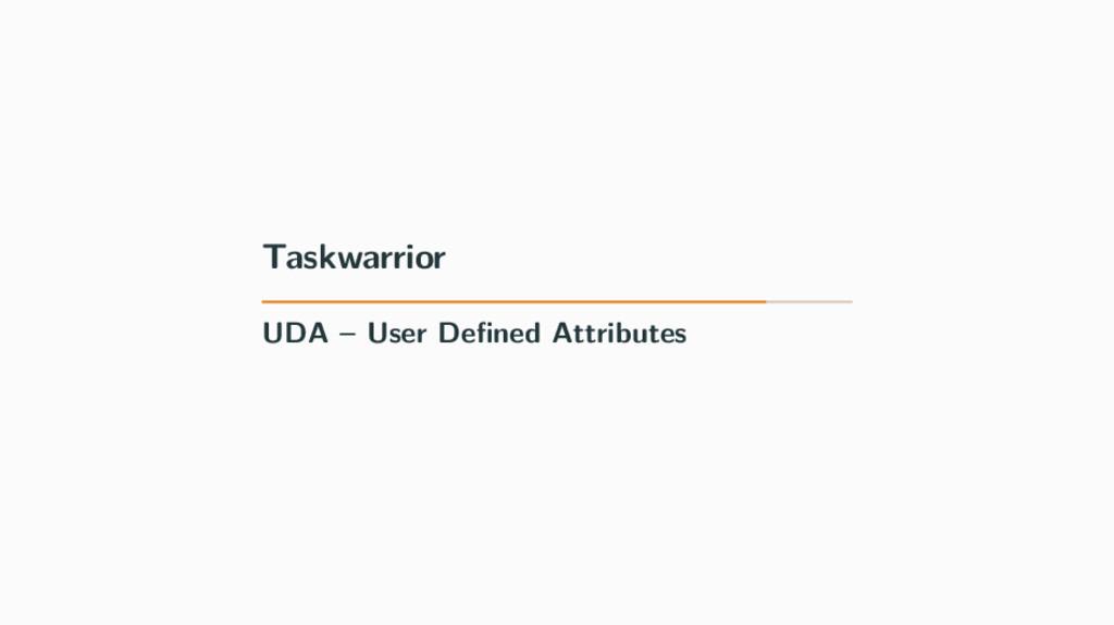 Taskwarrior UDA – User Defined Attributes