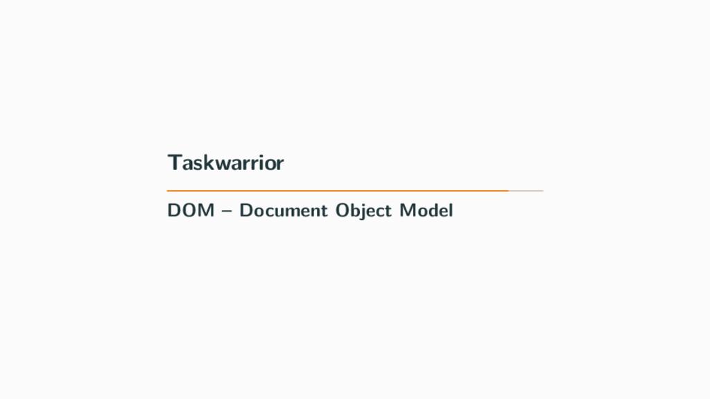 Taskwarrior DOM – Document Object Model