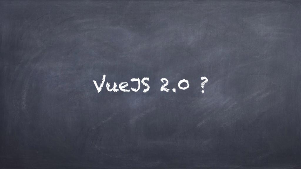 VueJS 2.0 ?