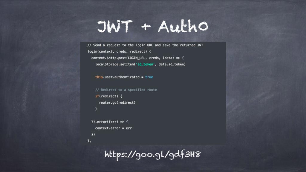 JWT + Auth0 https:/ /goo.gl/gdf3H8
