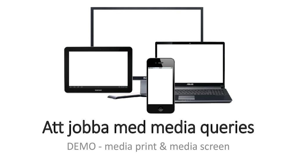Att jobba med media queries DEMO - media print ...