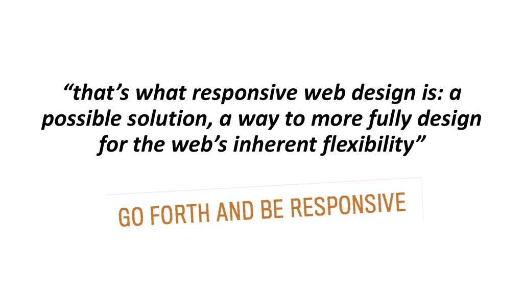 """""""that's what responsive web design is: a possib..."""