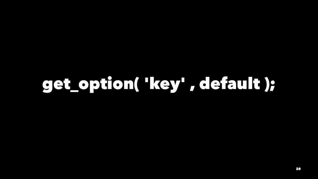 get_option( 'key' , default ); 28