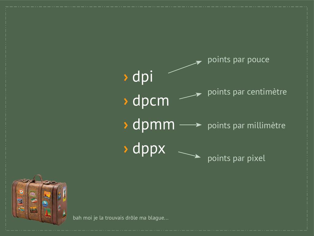 › dpi › dpcm › dpmm › dppx points par centimètr...
