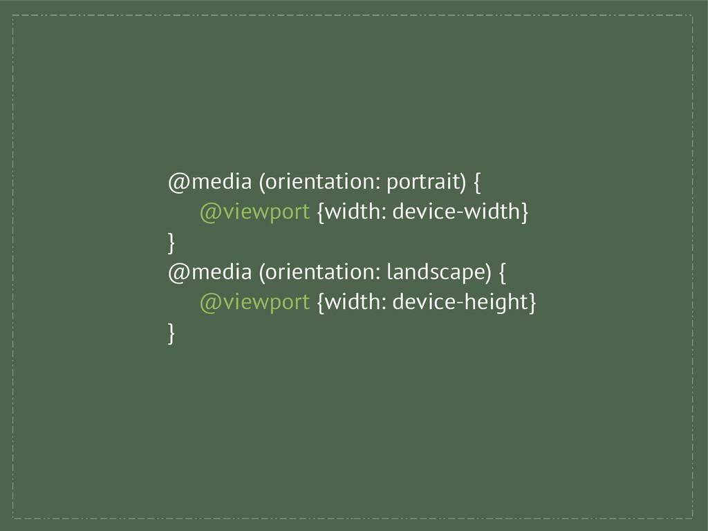 @media (orientation: portrait) { @viewport {wid...