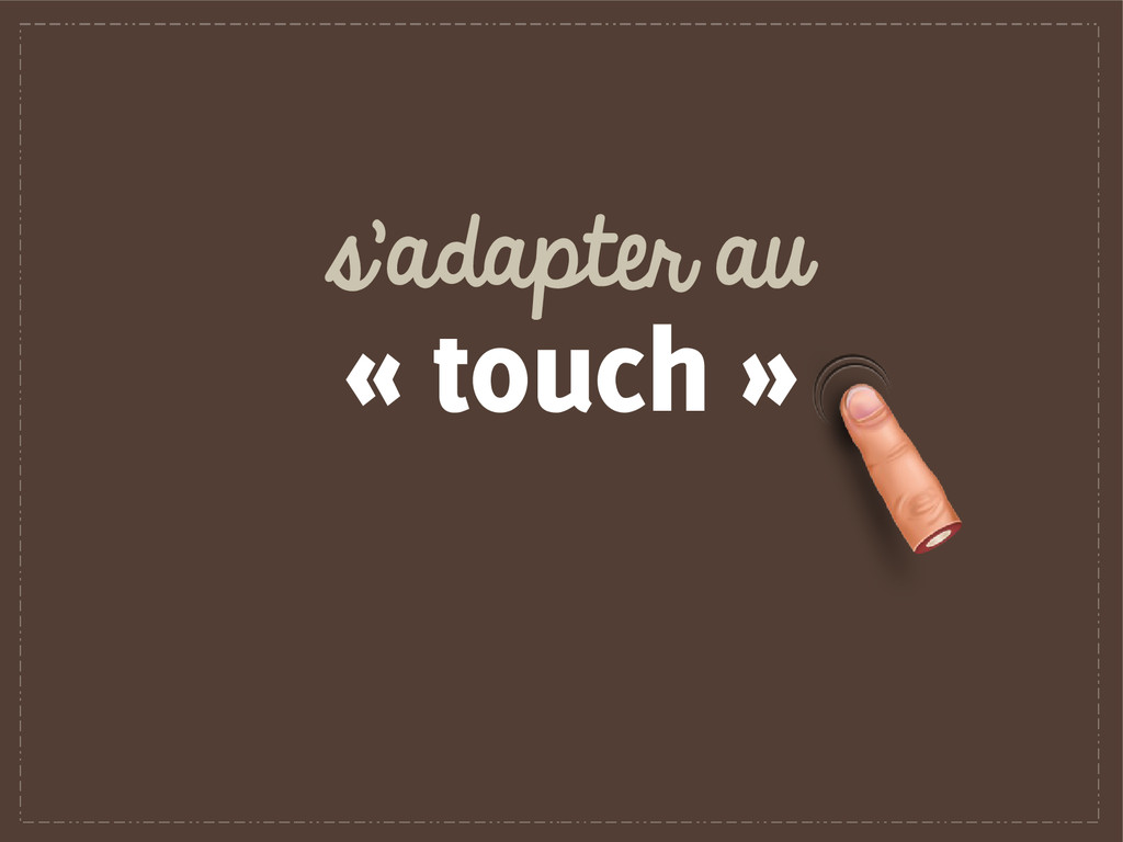 s'adapter au « touch »