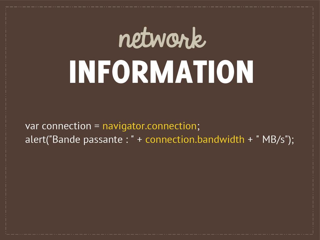 network INFORMATION var connection = navigator....