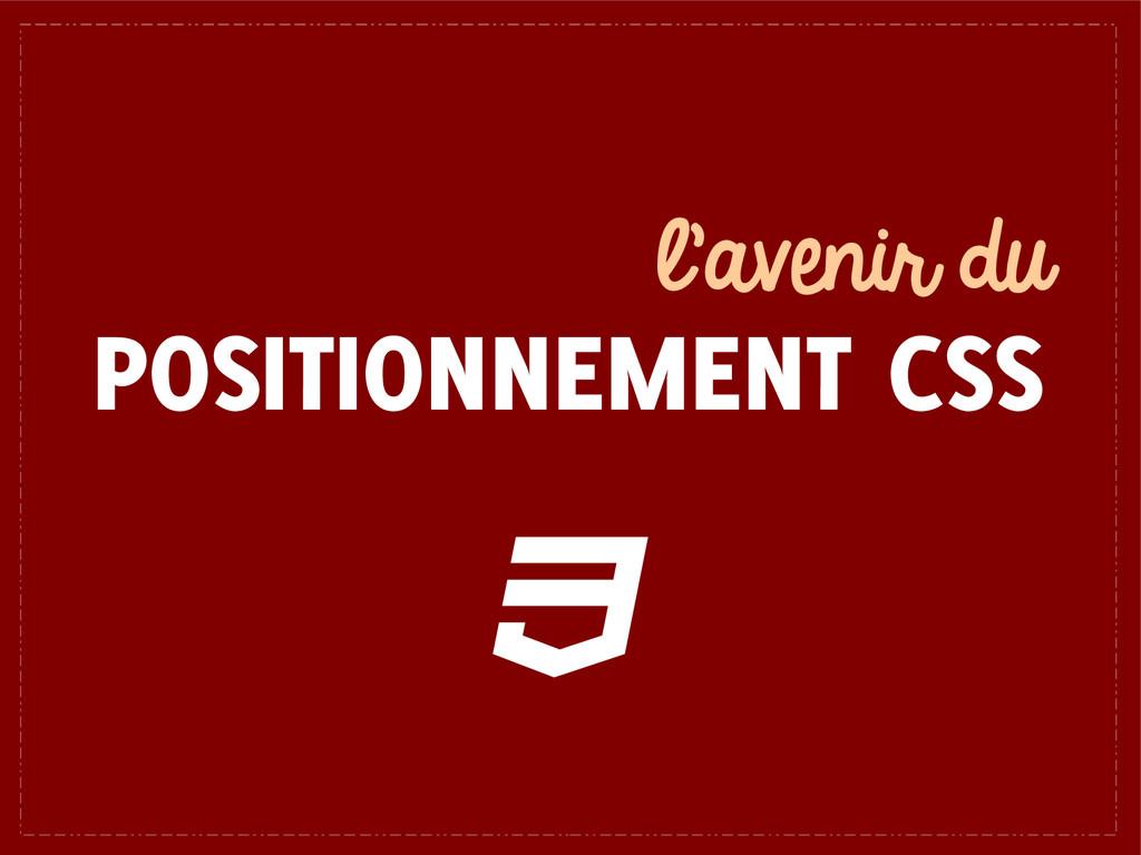 l'avenir du POSITIONNEMENT CSS