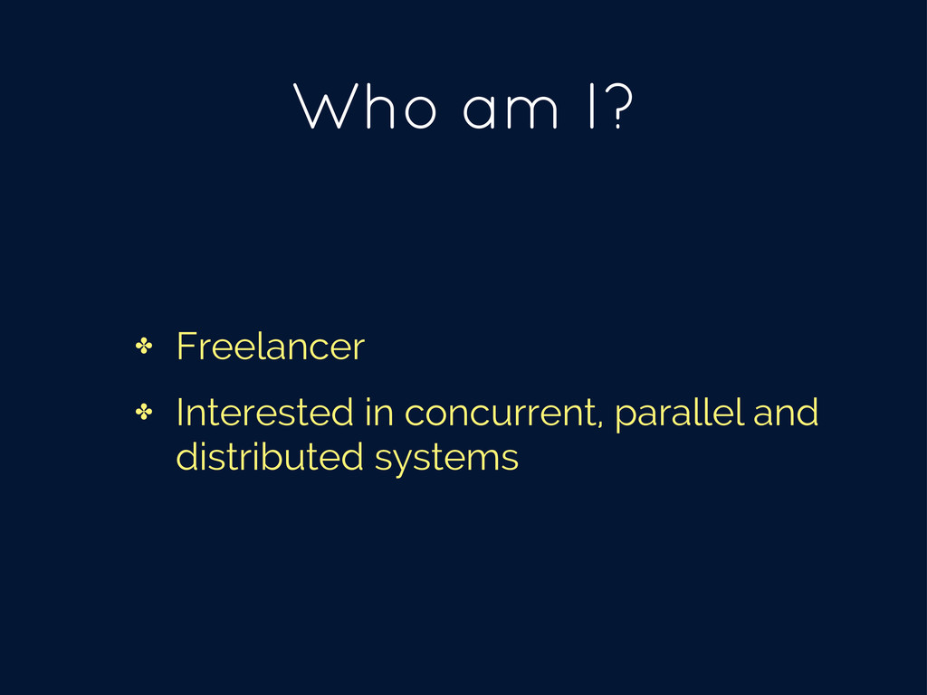 Who am I? ✤ Freelancer ✤ Interested in concurre...