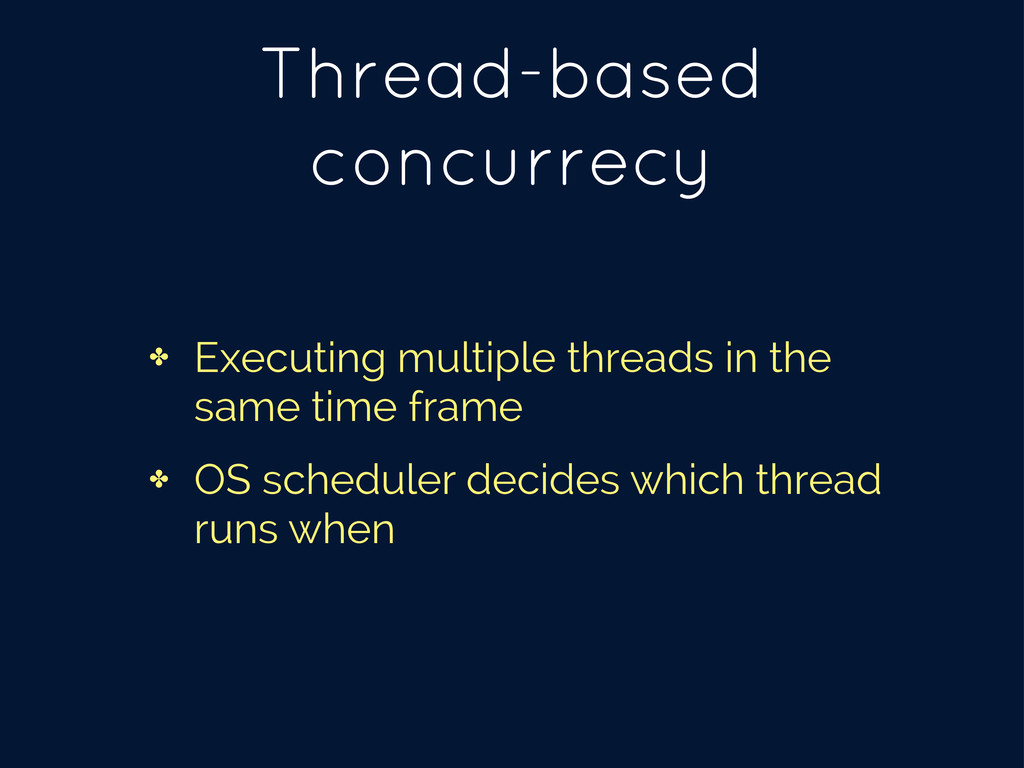 Thread-based concurrecy ✤ Executing multiple th...