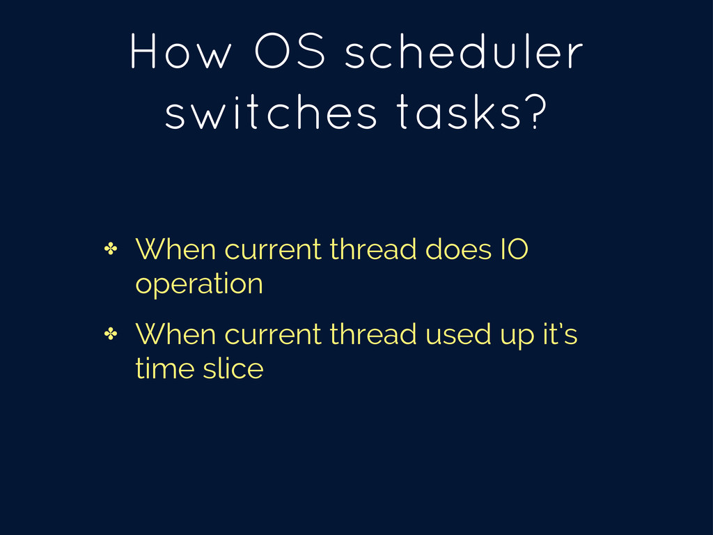 How OS scheduler switches tasks? ✤ When current...