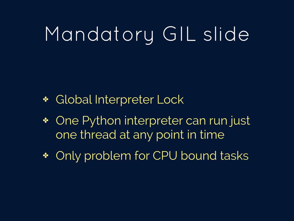 Mandatory GIL slide ✤ Global Interpreter Lock ✤...