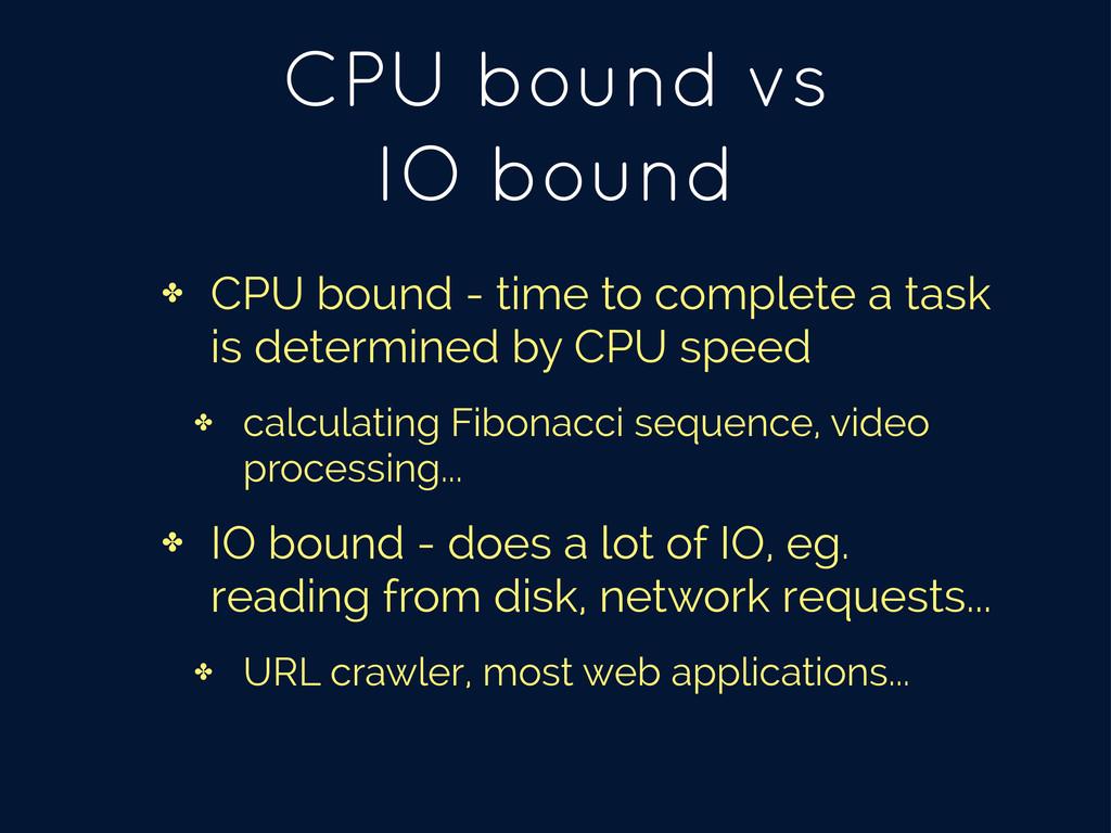 CPU bound vs IO bound ✤ CPU bound - time to com...