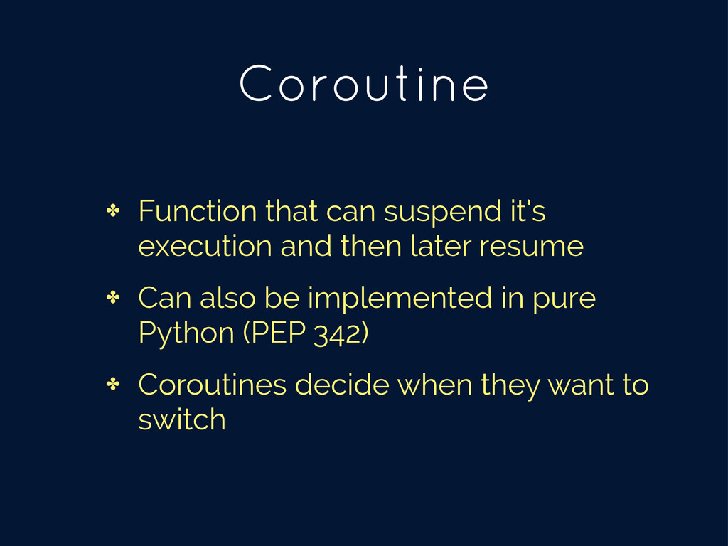 Coroutine ✤ Function that can suspend it's exec...