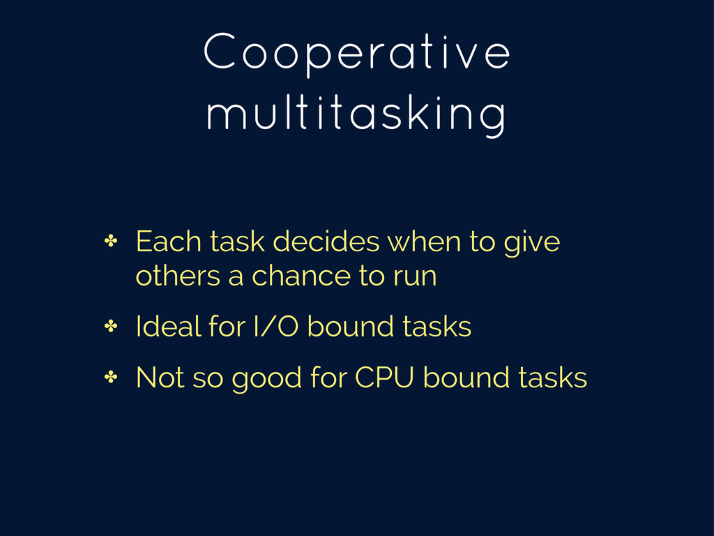 Cooperative multitasking ✤ Each task decides wh...