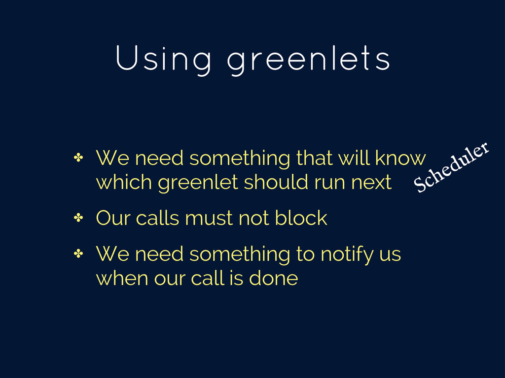 Using greenlets ✤ We need something that will k...