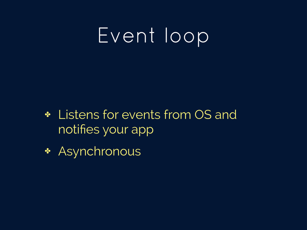 Event loop ✤ Listens for events from OS and not...