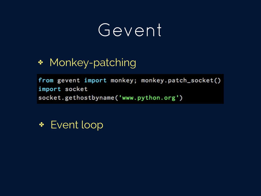 Gevent ✤ Monkey-patching ✤ Event loop