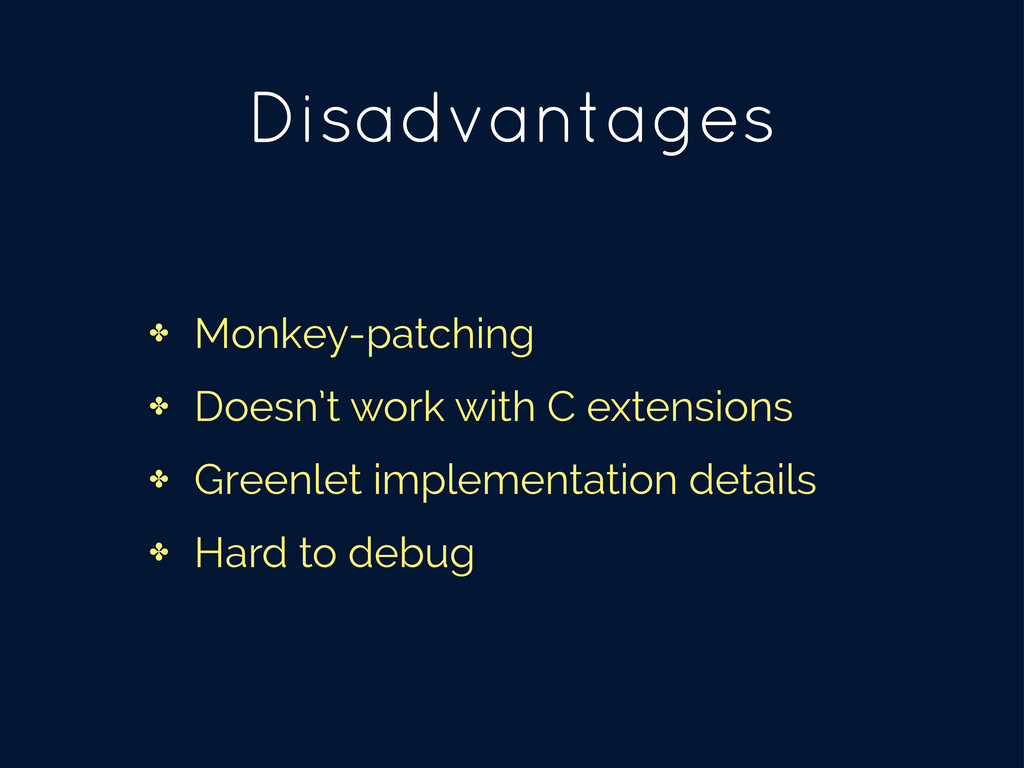 Disadvantages ✤ Monkey-patching ✤ Doesn't work ...