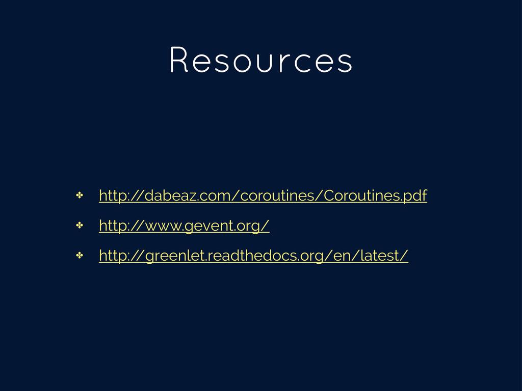 Resources ✤ http:/ /dabeaz.com/coroutines/Corou...
