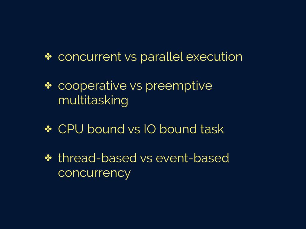 ✤ concurrent vs parallel execution ✤ cooperativ...