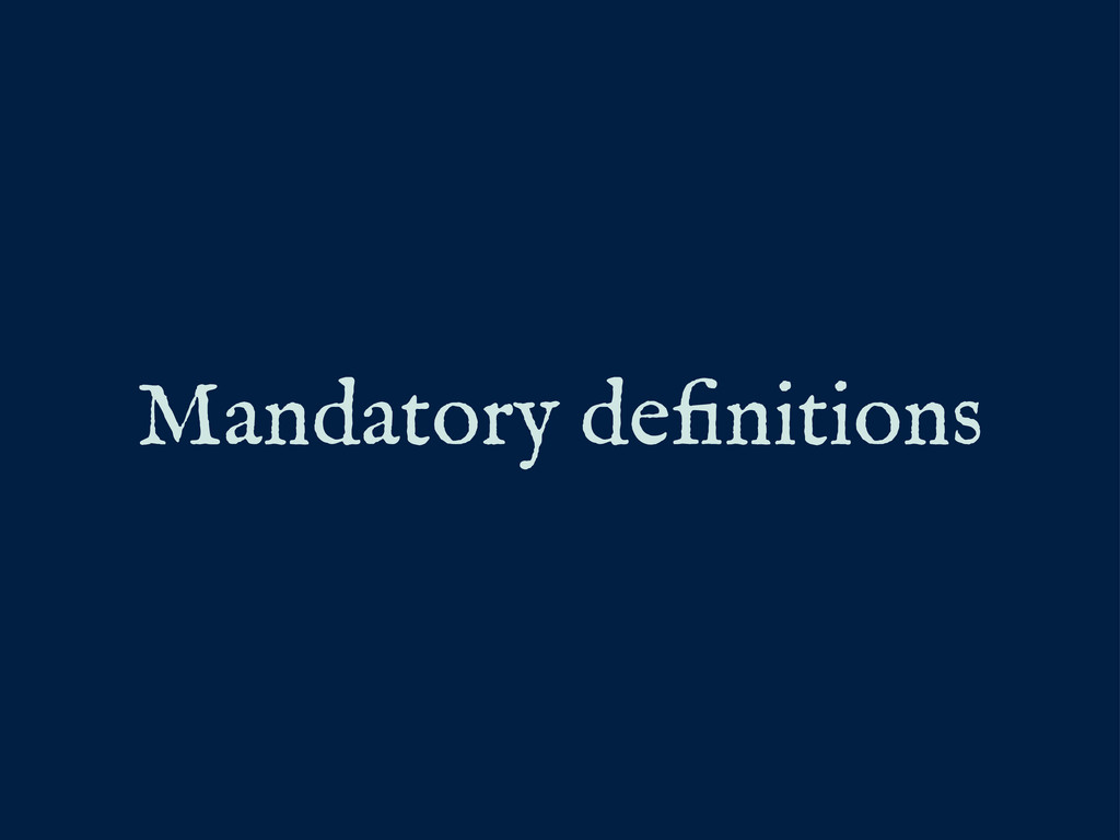 Mandatory definitions