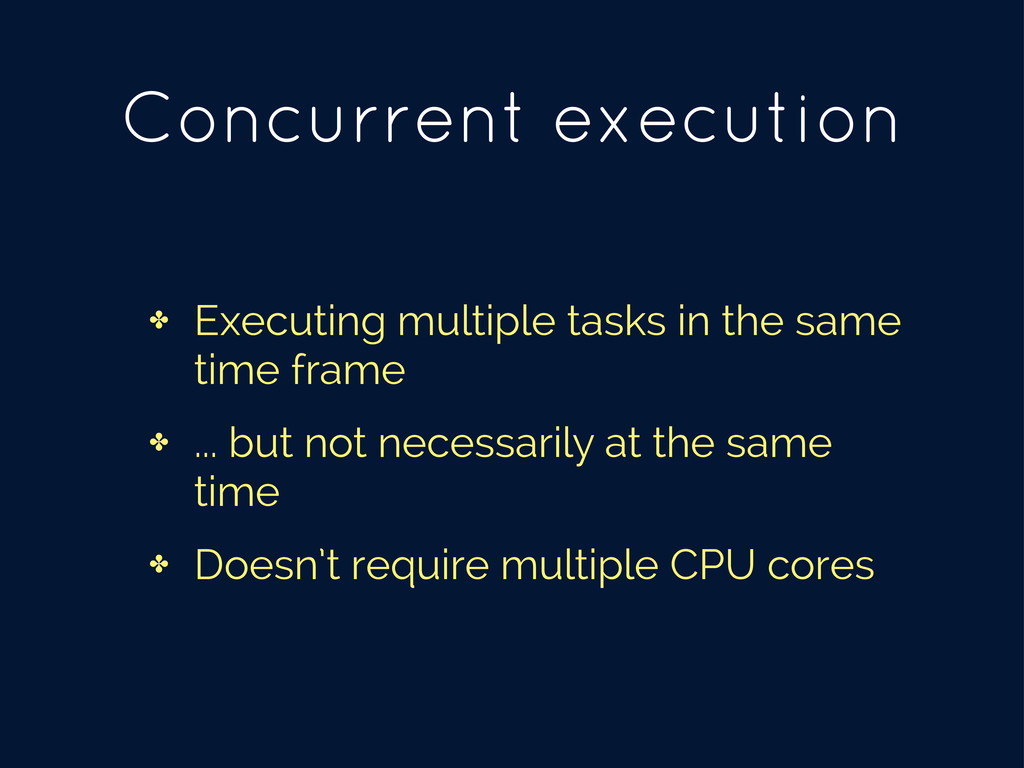 Concurrent execution ✤ Executing multiple tasks...