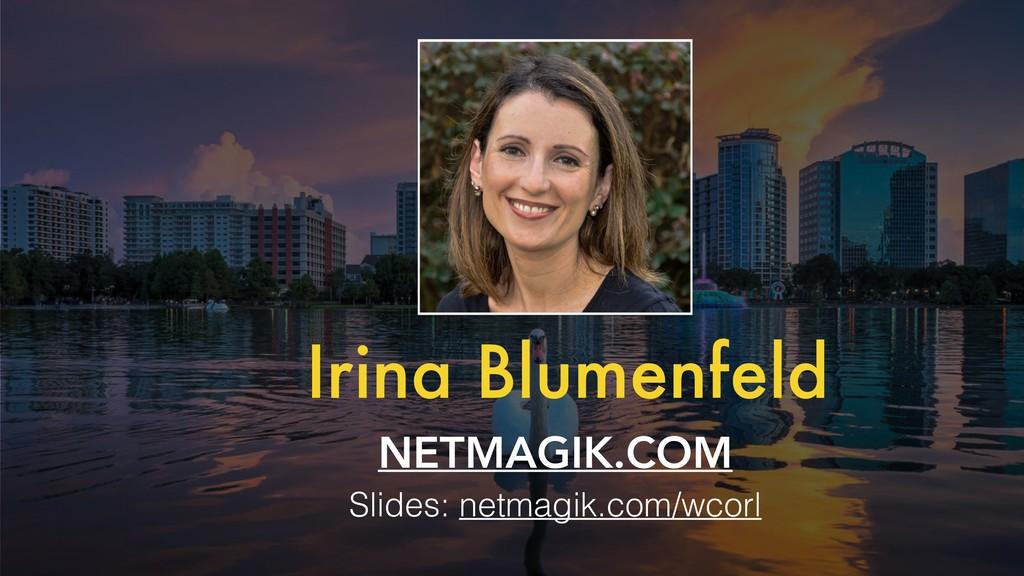 NETMAGIK.COM Irina Blumenfeld Slides: netmagik....